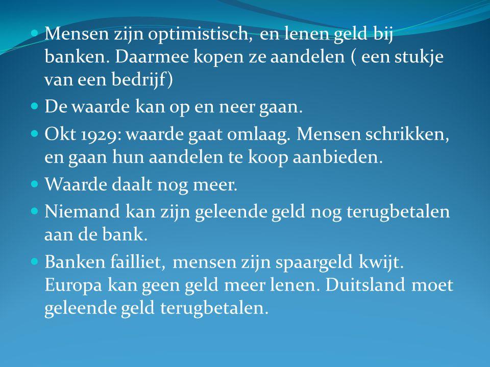 Mensen zijn optimistisch, en lenen geld bij banken. Daarmee kopen ze aandelen ( een stukje van een bedrijf) De waarde kan op en neer gaan. Okt 1929: w
