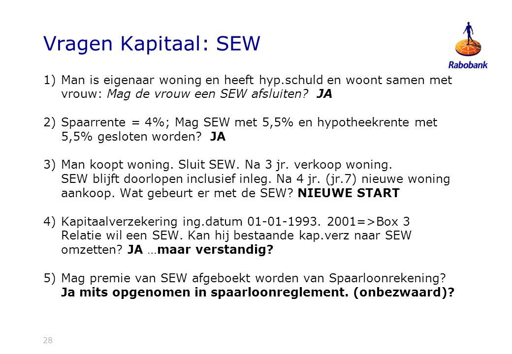 28 Vragen Kapitaal: SEW 1)Man is eigenaar woning en heeft hyp.schuld en woont samen met vrouw: Mag de vrouw een SEW afsluiten.