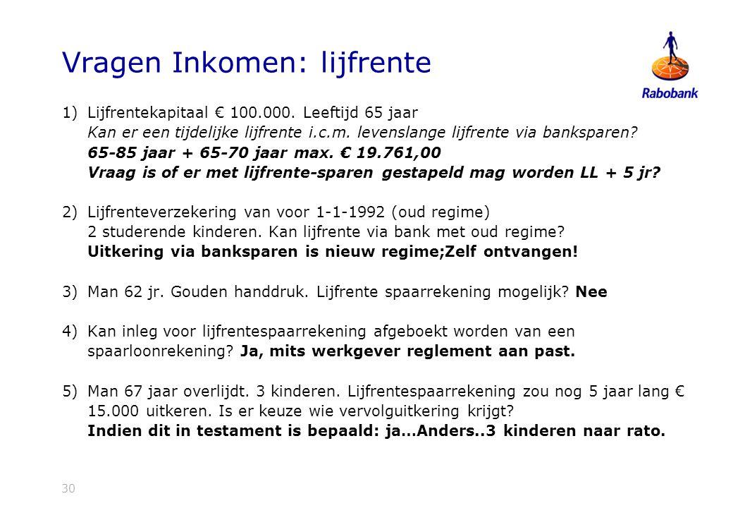 30 Vragen Inkomen: lijfrente 1)Lijfrentekapitaal € 100.000.