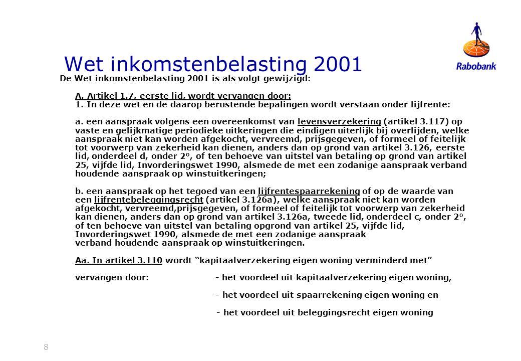 8 Wet inkomstenbelasting 2001 De Wet inkomstenbelasting 2001 is als volgt gewijzigd: A.