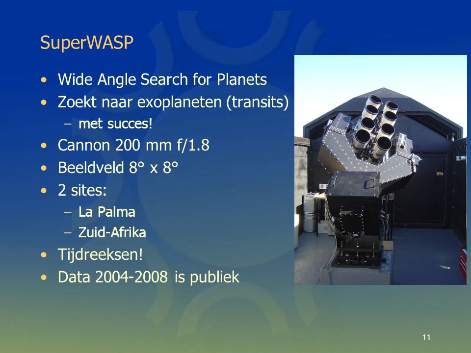 SuperWASP Wide Angle Search for Planets Zoekt naar exoplaneten (transits) –met succes.