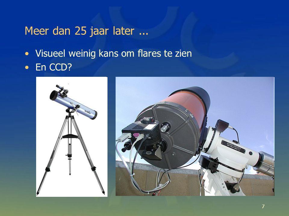 7 Meer dan 25 jaar later... Visueel weinig kans om flares te zien En CCD
