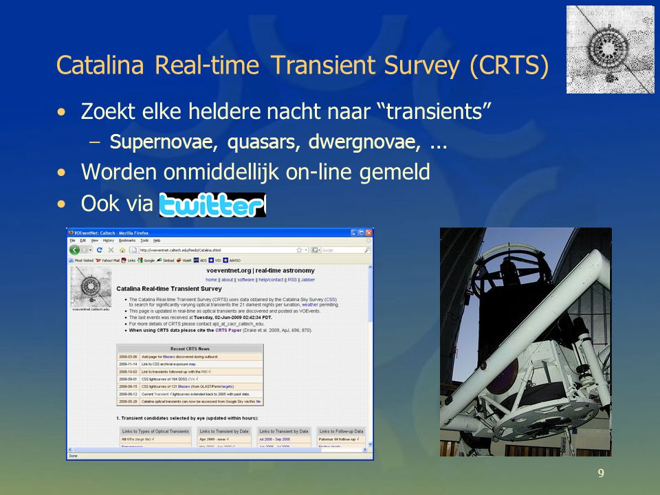 9 Catalina Real-time Transient Survey (CRTS) Zoekt elke heldere nacht naar transients –Supernovae, quasars, dwergnovae,...