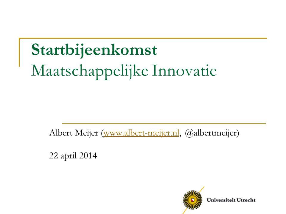 Startbijeenkomst Maatschappelijke Innovatie Albert Meijer (www.albert-meijer.nl, @albertmeijer)www.albert-meijer.nl 22 april 2014