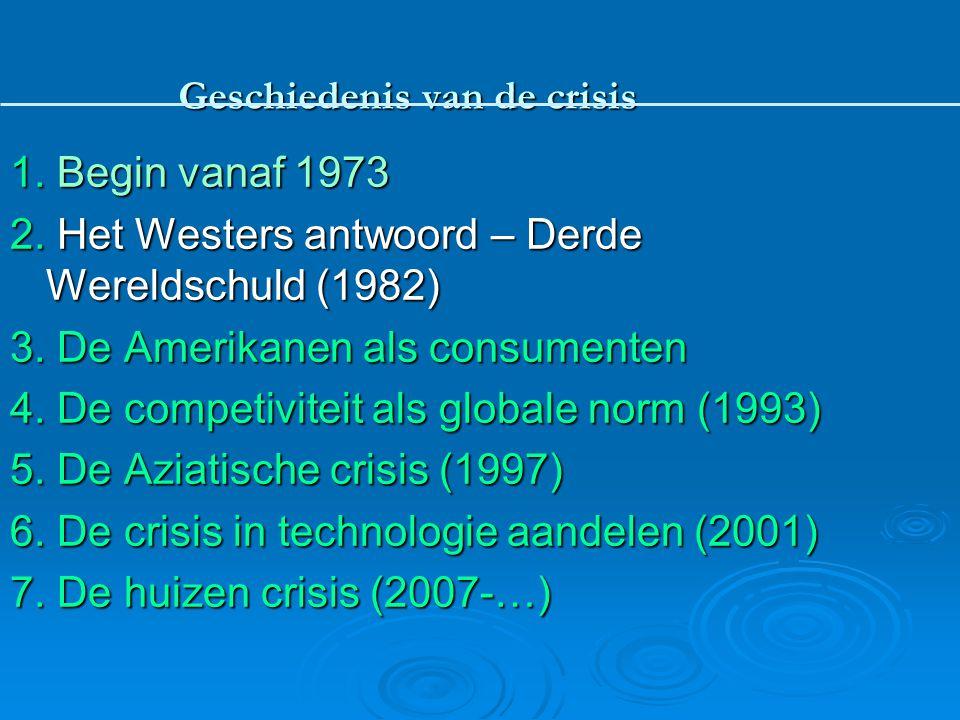 1. Begin vanaf 1973 2. Het Westers antwoord – Derde Wereldschuld (1982) 3. De Amerikanen als consumenten 4. De competiviteit als globale norm (1993) 5