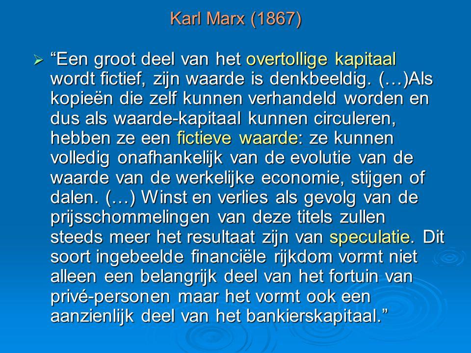 """Karl Marx (1867)  """"Een groot deel van het overtollige kapitaal wordt fictief, zijn waarde is denkbeeldig. (…)Als kopieën die zelf kunnen verhandeld w"""