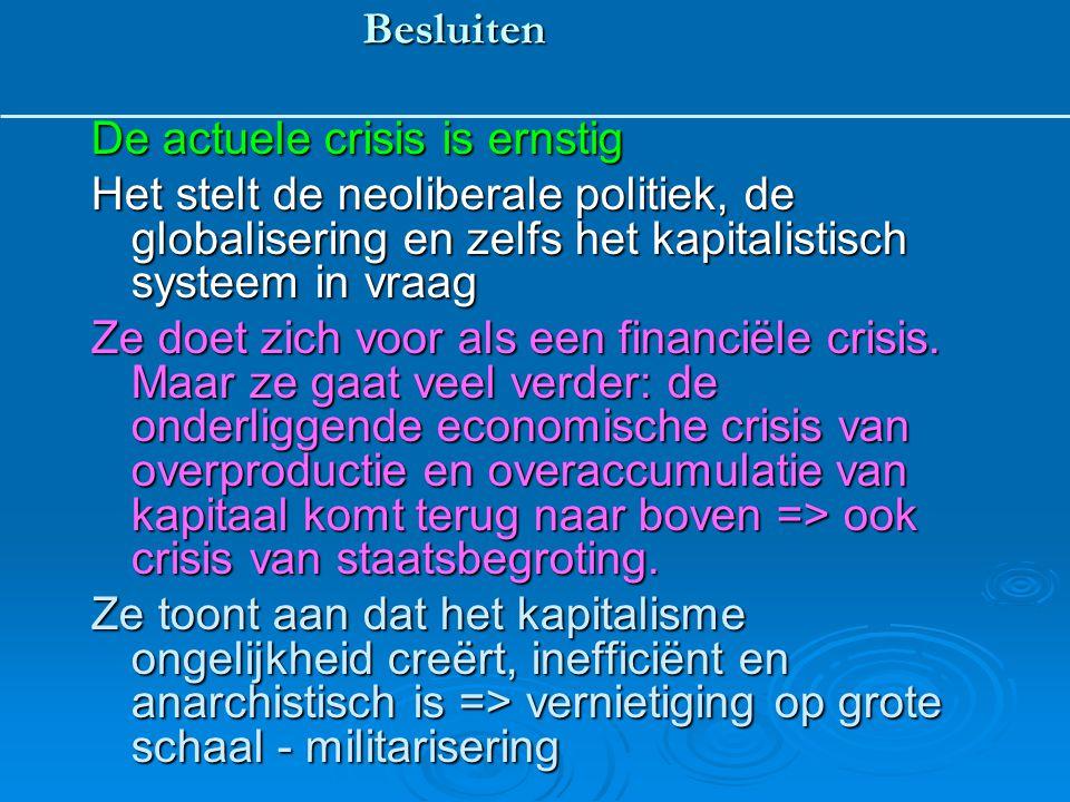 Besluiten De actuele crisis is ernstig Het stelt de neoliberale politiek, de globalisering en zelfs het kapitalistisch systeem in vraag Ze doet zich v