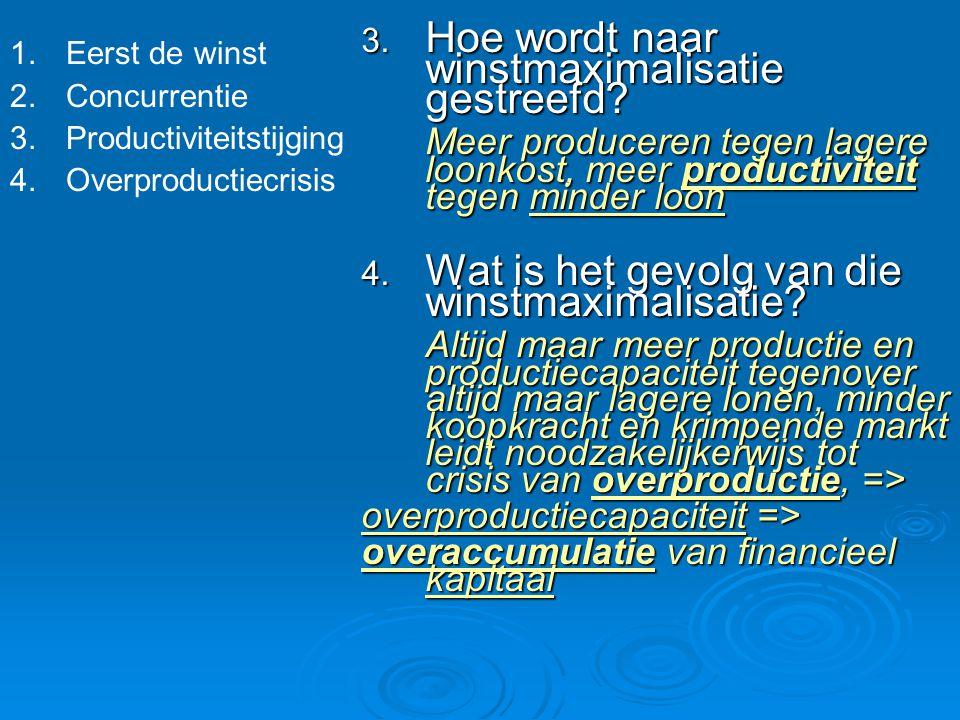 3. Hoe wordt naar winstmaximalisatie gestreefd? Meer produceren tegen lagere loonkost, meer productiviteit tegen minder loon 4. Wat is het gevolg van