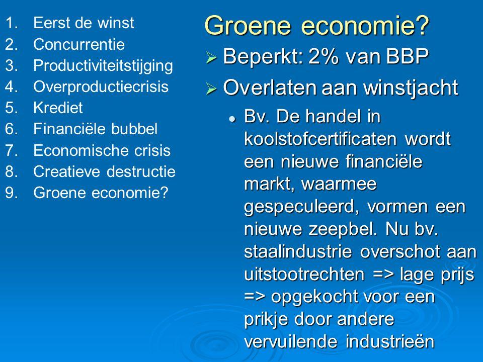Groene economie?  Beperkt: 2% van BBP  Overlaten aan winstjacht Bv. De handel in koolstofcertificaten wordt een nieuwe financiële markt, waarmee ges