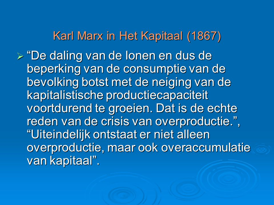 """Karl Marx in Het Kapitaal (1867)  """"De daling van de lonen en dus de beperking van de consumptie van de bevolking botst met de neiging van de kapitali"""