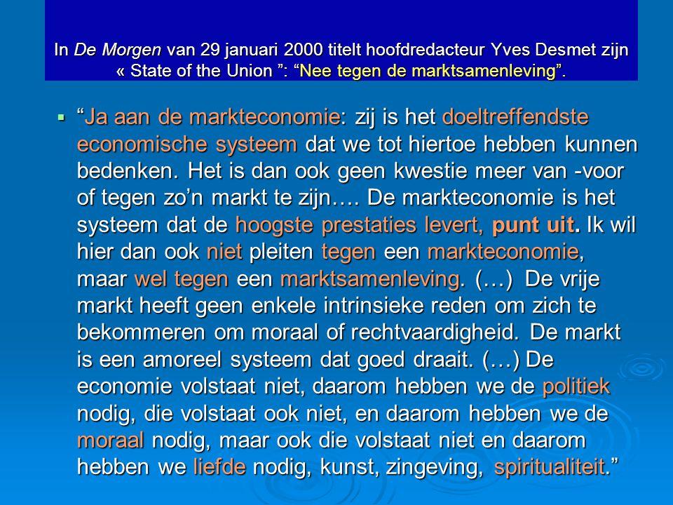 """In De Morgen van 29 januari 2000 titelt hoofdredacteur Yves Desmet zijn « State of the Union """": """"Nee tegen de marktsamenleving"""".  """"Ja aan de markteco"""