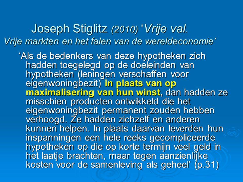 Joseph Stiglitz (2010) 'Vrije val. Vrije markten en het falen van de wereldeconomie' 'Als de bedenkers van deze hypotheken zich hadden toegelegd op de