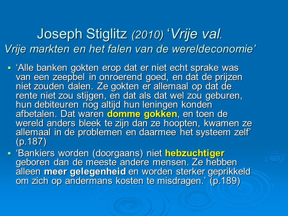 Joseph Stiglitz (2010) 'Vrije val. Vrije markten en het falen van de wereldeconomie'  'Alle banken gokten erop dat er niet echt sprake was van een ze