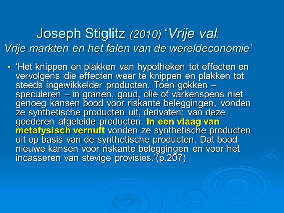 Joseph Stiglitz (2010) 'Vrije val. Vrije markten en het falen van de wereldeconomie'  'Het knippen en plakken van hypotheken tot effecten en vervolge