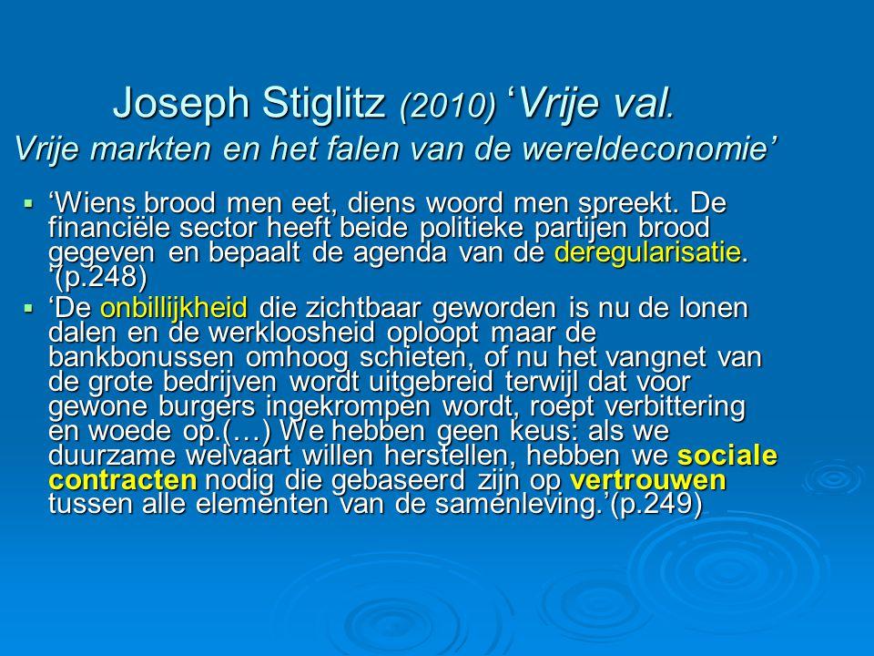 Joseph Stiglitz (2010) 'Vrije val. Vrije markten en het falen van de wereldeconomie'  'Wiens brood men eet, diens woord men spreekt. De financiële se