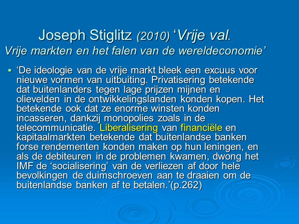 Joseph Stiglitz (2010) 'Vrije val. Vrije markten en het falen van de wereldeconomie'  'De ideologie van de vrije markt bleek een excuus voor nieuwe v