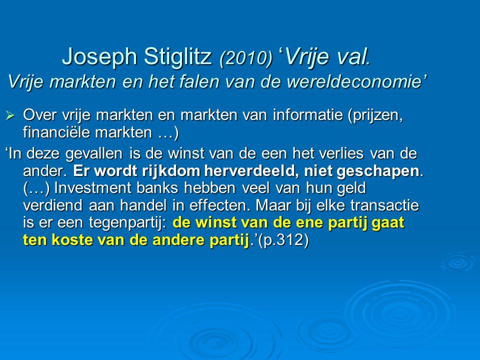 Joseph Stiglitz (2010) 'Vrije val. Vrije markten en het falen van de wereldeconomie'  Over vrije markten en markten van informatie (prijzen, financië