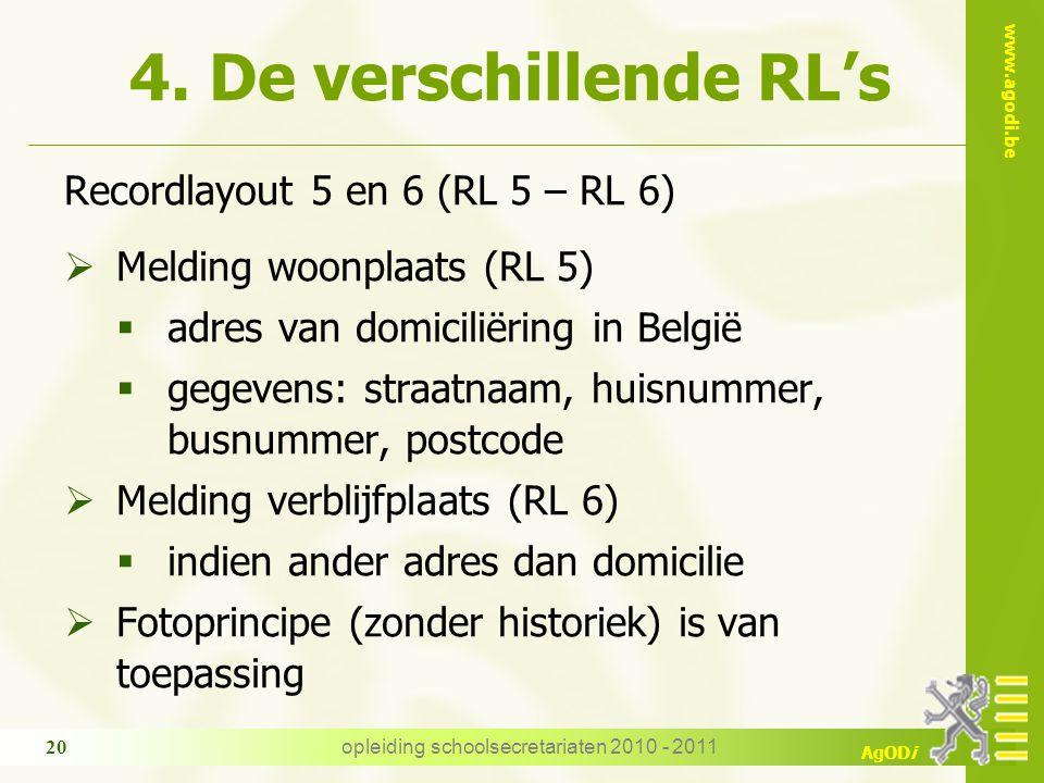 www.agodi.be AgODi opleiding schoolsecretariaten 2010 - 2011 20 4. De verschillende RL's Recordlayout 5 en 6 (RL 5 – RL 6)  Melding woonplaats (RL 5)