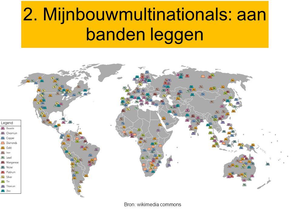 2. Mijnbouwmultinationals: aan banden leggen Bron: wikimedia commons
