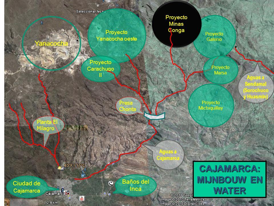 Proyecto Galeno Proyecto Minas Conga Ciudad de Cajamarca Proyecto Yanacocha oeste CAJAMARCA: MIJNBOUW EN WATER Aguas a Cajamarca Proyecto Carachugo II Presa Chonta Planta El Milagro Proyecto Marsa Proyecto Michiquillay Aguas a Sendamal (Sorochuco y Huasmin) Yanacocha Baños del Inca