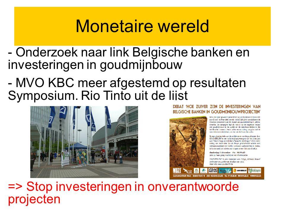 Monetaire wereld - Onderzoek naar link Belgische banken en investeringen in goudmijnbouw - MVO KBC meer afgestemd op resultaten Symposium.