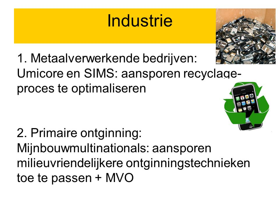 1. Metaalverwerkende bedrijven: Umicore en SIMS: aansporen recyclage- proces te optimaliseren 2.