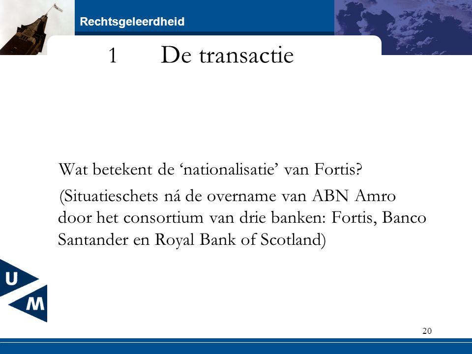 Rechtsgeleerdheid 20 1 De transactie Wat betekent de 'nationalisatie' van Fortis? (Situatieschets ná de overname van ABN Amro door het consortium van