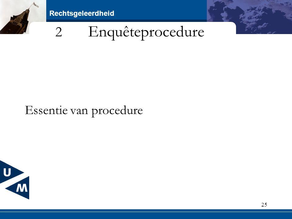 Rechtsgeleerdheid 25 2 Enquêteprocedure Essentie van procedure