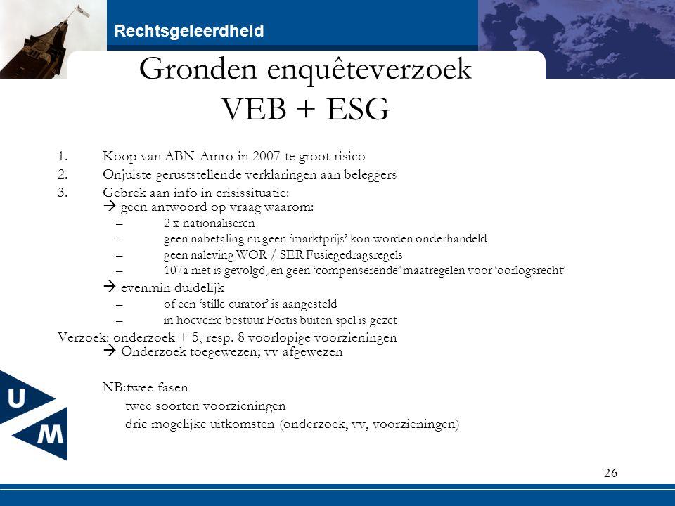 Rechtsgeleerdheid 26 Gronden enquêteverzoek VEB + ESG 1.Koop van ABN Amro in 2007 te groot risico 2.Onjuiste geruststellende verklaringen aan belegger