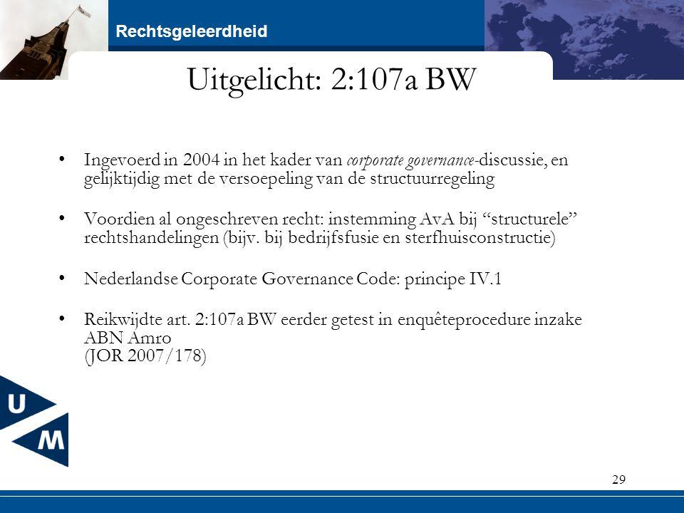 Rechtsgeleerdheid 29 Uitgelicht: 2:107a BW Ingevoerd in 2004 in het kader van corporate governance-discussie, en gelijktijdig met de versoepeling van