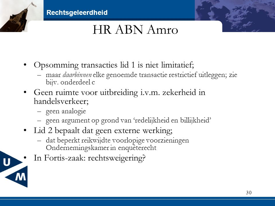 Rechtsgeleerdheid 30 HR ABN Amro Opsomming transacties lid 1 is niet limitatief; –maar daarbinnen elke genoemde transactie restrictief uitleggen; zie