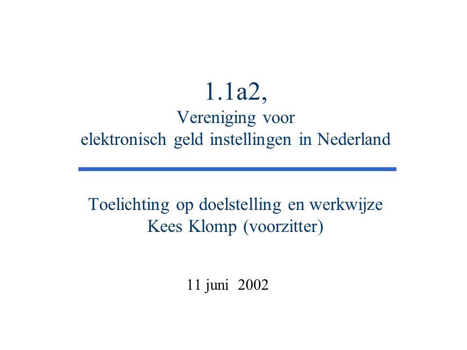 1.1a2 11 Juni 2002 De instelling voor elektronisch geld Agenda n Aanleiding n Doel n Activiteiten tot nu toe n Werkwijze n Representativiteit n Lid worden ?