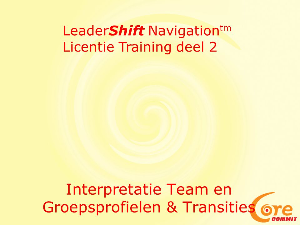 Interpretatie Team en Groepsprofielen & Transities LeaderShift Navigation tm Licentie Training deel 2
