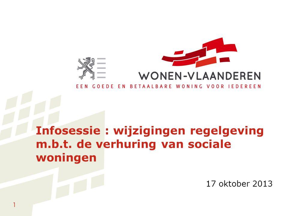 1 Infosessie : wijzigingen regelgeving m.b.t. de verhuring van sociale woningen 17 oktober 2013