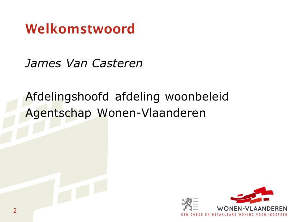2 Welkomstwoord James Van Casteren Afdelingshoofd afdeling woonbeleid Agentschap Wonen-Vlaanderen
