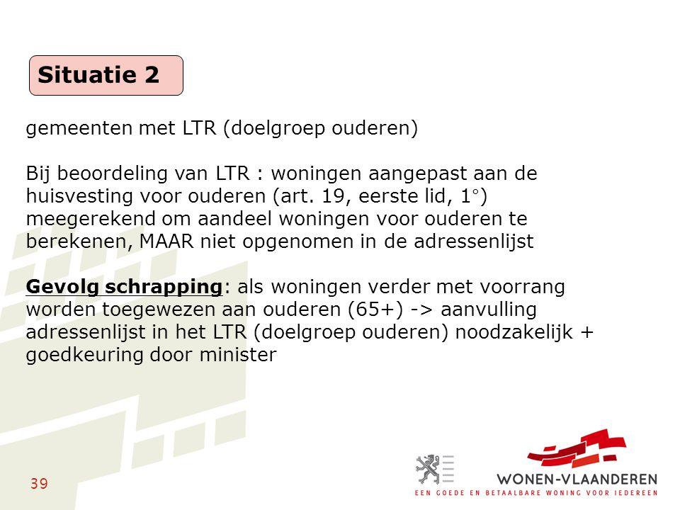 39 gemeenten met LTR (doelgroep ouderen) Bij beoordeling van LTR : woningen aangepast aan de huisvesting voor ouderen (art. 19, eerste lid, 1°) meeger