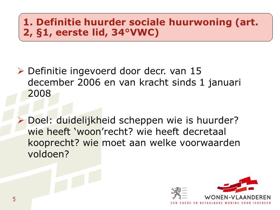 5  Definitie ingevoerd door decr. van 15 december 2006 en van kracht sinds 1 januari 2008  Doel: duidelijkheid scheppen wie is huurder? wie heeft 'w