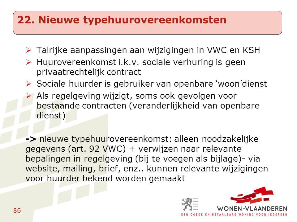 86  Talrijke aanpassingen aan wijzigingen in VWC en KSH  Huurovereenkomst i.k.v. sociale verhuring is geen privaatrechtelijk contract  Sociale huur