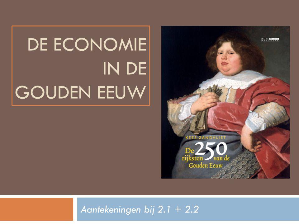 DE ECONOMIE IN DE GOUDEN EEUW Aantekeningen bij 2.1 + 2.2