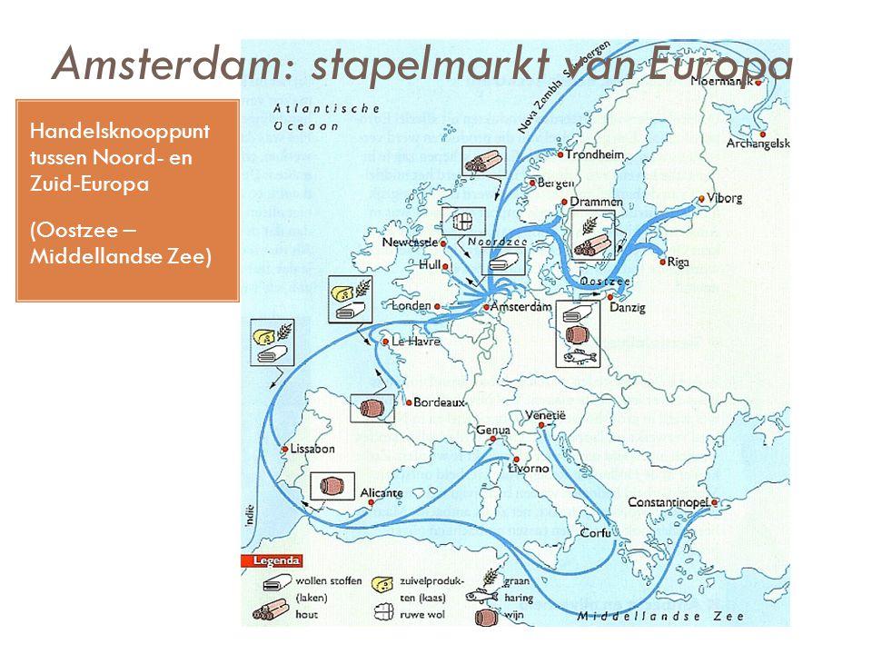 Amsterdam: stapelmarkt van Europa Handelsknooppunt tussen Noord- en Zuid-Europa (Oostzee – Middellandse Zee)