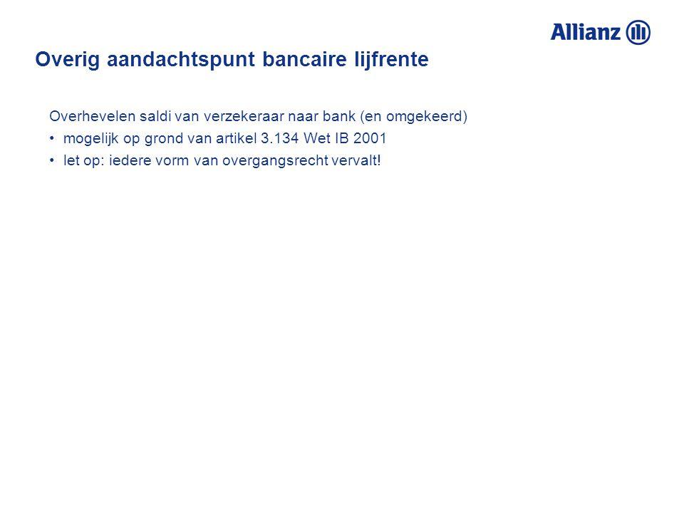 Overig aandachtspunt bancaire lijfrente Overhevelen saldi van verzekeraar naar bank (en omgekeerd) mogelijk op grond van artikel 3.134 Wet IB 2001 let