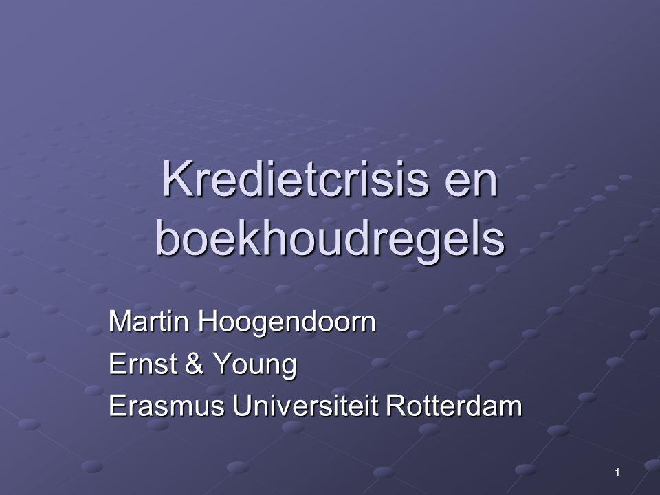 1 Kredietcrisis en boekhoudregels Martin Hoogendoorn Ernst & Young Erasmus Universiteit Rotterdam