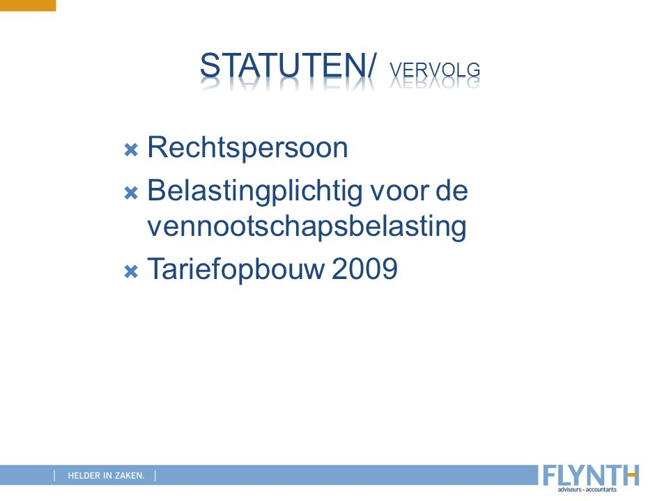  Rechtspersoon  Belastingplichtig voor de vennootschapsbelasting  Tariefopbouw 2009