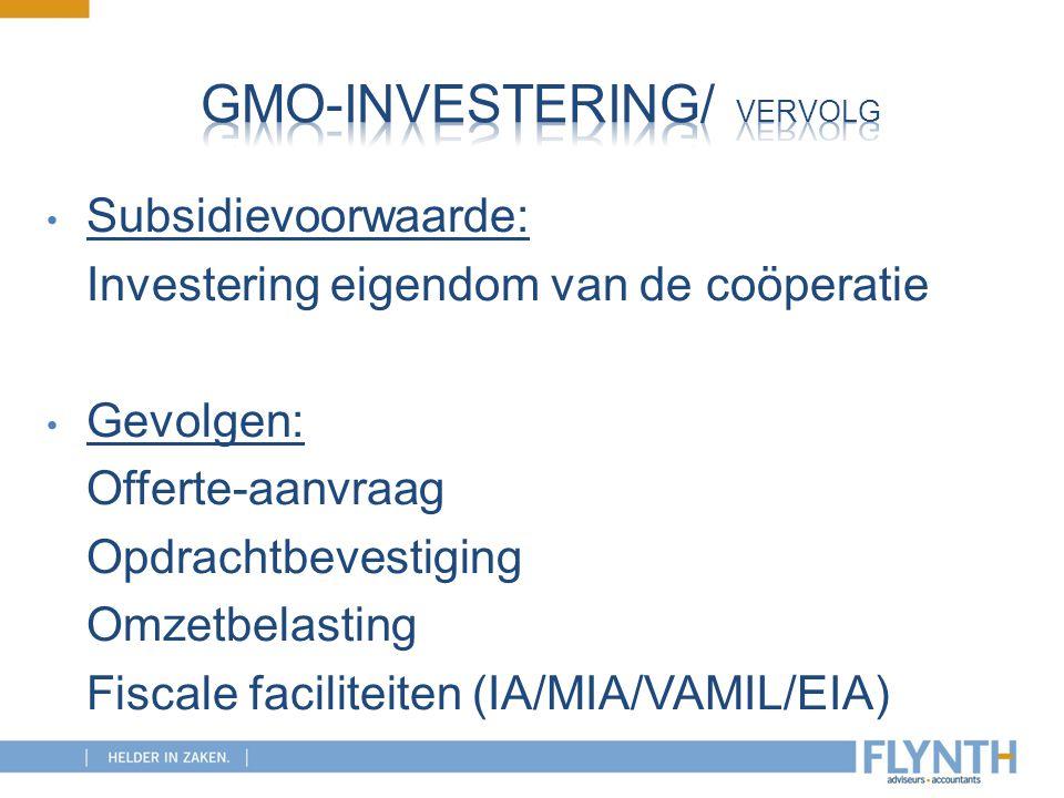 Subsidievoorwaarde: Investering eigendom van de coöperatie Gevolgen: Offerte-aanvraag Opdrachtbevestiging Omzetbelasting Fiscale faciliteiten (IA/MIA/