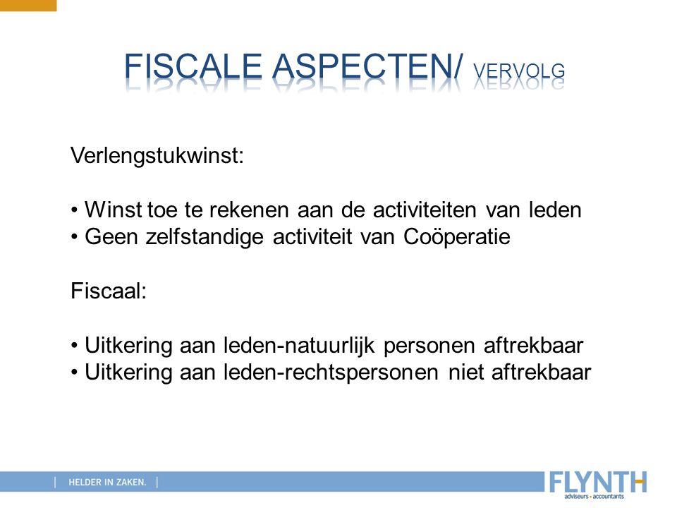 Verlengstukwinst: Winst toe te rekenen aan de activiteiten van leden Geen zelfstandige activiteit van Coöperatie Fiscaal: Uitkering aan leden-natuurli