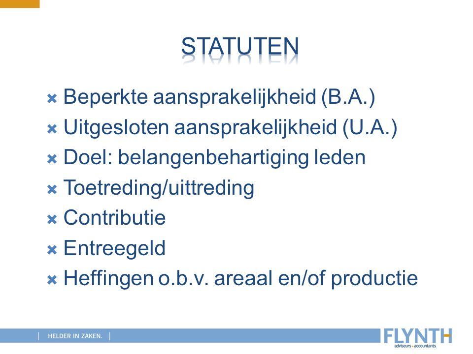  Beperkte aansprakelijkheid (B.A.)  Uitgesloten aansprakelijkheid (U.A.)  Doel: belangenbehartiging leden  Toetreding/uittreding  Contributie  E
