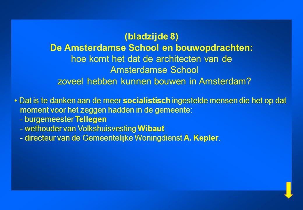 (bladzijde 8) De Amsterdamse School en bouwopdrachten: hoe komt het dat de architecten van de Amsterdamse School zoveel hebben kunnen bouwen in Amster