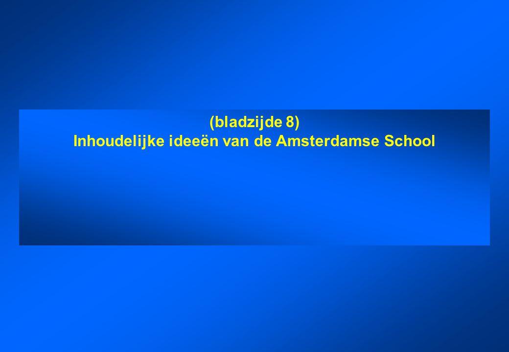 (bladzijde 8) Inhoudelijke ideeën van de Amsterdamse School