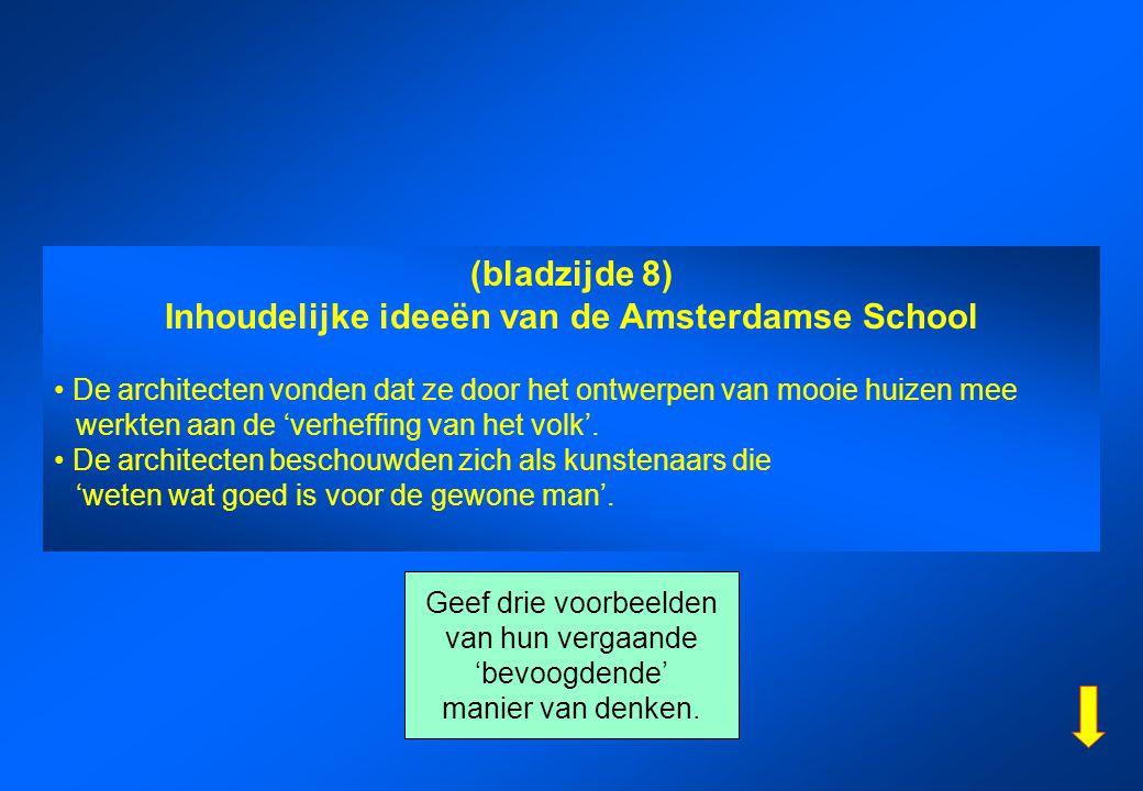 (bladzijde 8) Inhoudelijke ideeën van de Amsterdamse School De architecten vonden dat ze door het ontwerpen van mooie huizen mee werkten aan de 'verhe
