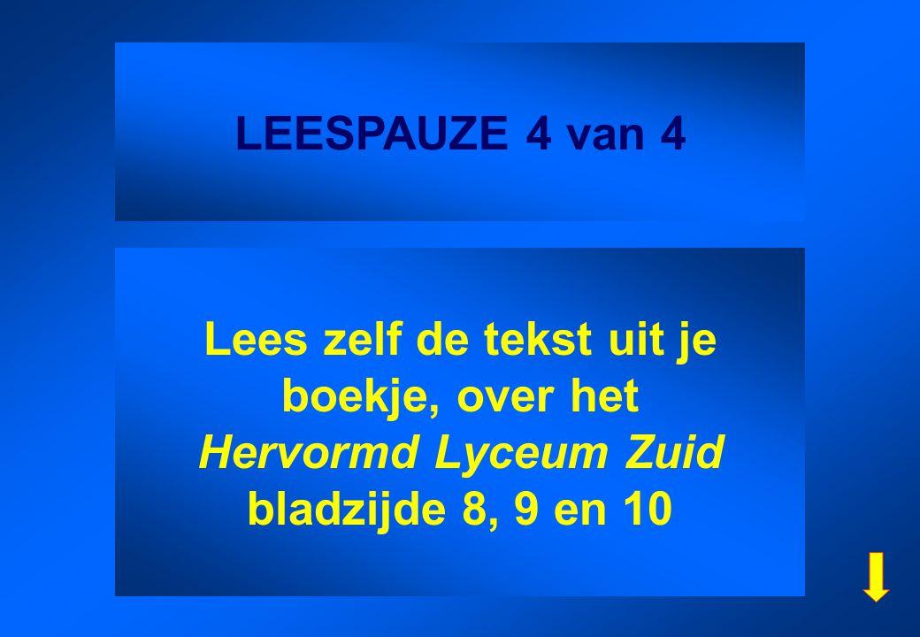 LEESPAUZE 4 van 4 Lees zelf de tekst uit je boekje, over het Hervormd Lyceum Zuid bladzijde 8, 9 en 10